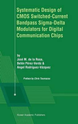 Systematic Design of CMOS Switched-Current Bandpass Sigma-Delta Modulators for Digital Communication Chips (Hardcover, 2002...