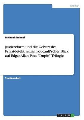 Justizreform Und Die Geburt Des Privatdetektivs. Ein Foucault'scher Blick Auf Edgar Allan Poes Dupin-Trilogie (German,...