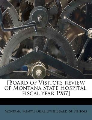 [Board of Visitors Review of Montana State Hospital, Fiscal Year 1987] (Paperback): Montana Mental Disabilities Board of VI