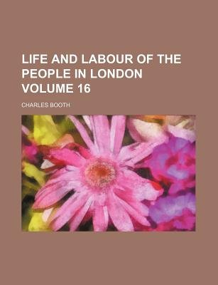 Life and Labour of the People in London Volume 16 (Paperback): Charles Booth