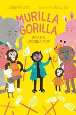 Murilla Gorilla And The Missing Mop (Hardcover): Jennifer Lloyd