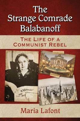 The Strange Comrade Balabanoff - The Life of a Communist Rebel (Paperback): Maria Lafont