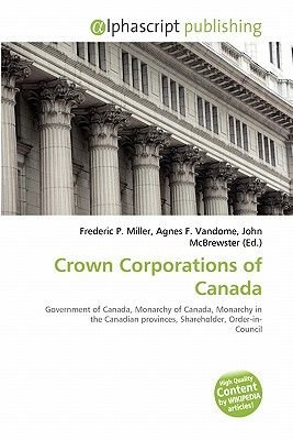 Crown Corporations of Canada (Paperback): Frederic P. Miller, Agnes F. Vandome, John McBrewster