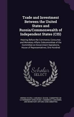 Trade and Investment Between the United States and Russia/Commonwealth of Independent States (Cis) - Hearing Before the...