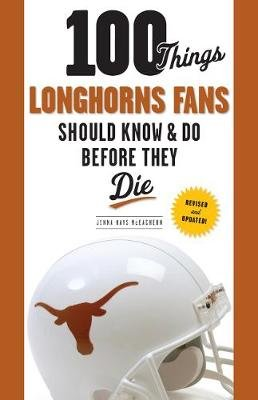 100 Things Longhorns Fans Should Know & Do Before They Die (Paperback, Revised and Upd): Jenna Hays McEachern