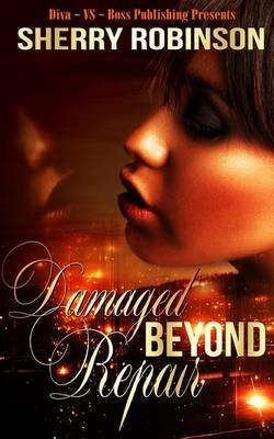 Damaged Beyond Repaire (Paperback): Sherry Robinson