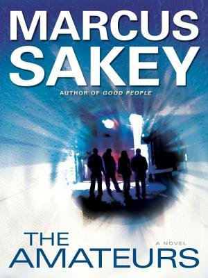 The Amateurs (Electronic book text): Marcus Sakey