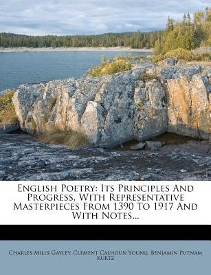 English Poetry - Its Principles and Progress, with Representative Masterpieces from 1390 to 1917 and with Notes... (Paperback):...