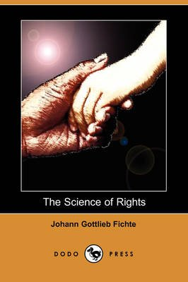 The Science of Rights (Dodo Press) (Paperback): Johann Gottlieb Fichte