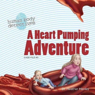 A Heart Pumping Adventure - An Imaginative Journey Through the Circulatory System (Paperback): Dr Heather Manley