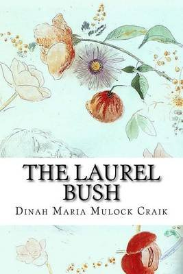 The Laurel Bush - An Old-Fashioned Love Story (Paperback): Dinah Maria Mulock Craik