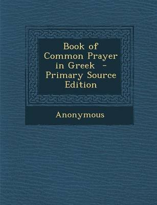 Book of Common Prayer in Greek - Primary Source Edition (Greek, Paperback): Anonymous