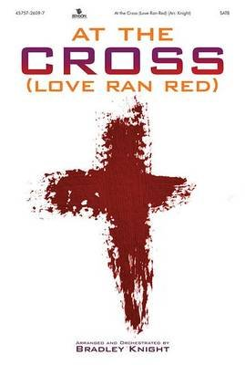 At the Cross (Love Ran Red) Choral Book (Paperback): Bradley Knight