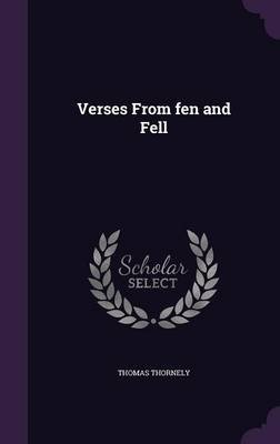 Verses from Fen and Fell (Hardcover): Thomas Thornely
