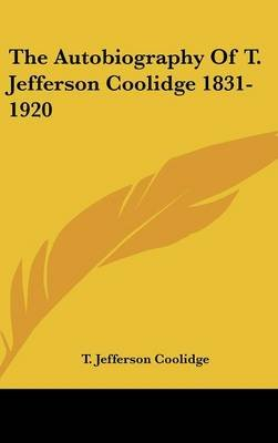 The Autobiography of T. Jefferson Coolidge 1831-1920 (Hardcover): T. Jefferson Coolidge