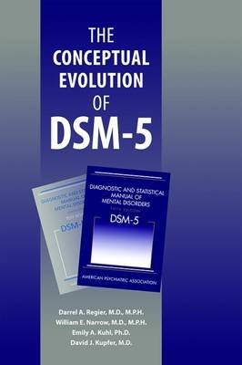 The Conceptual Evolution of DSM-5 (Paperback): Darrel A. Regier, William E. Narrow, Emily A Kuhl, David J Kupfer, American...