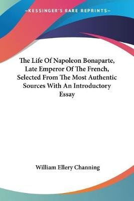 High School Narrative Essay The Life Of Napoleon Bonaparte Late Emperor Of The French Selected From  The Most The Yellow Wallpaper Character Analysis Essay also High School Admission Essay Examples The Life Of Napoleon Bonaparte Late Emperor Of The French Selected  Buy Essays Papers
