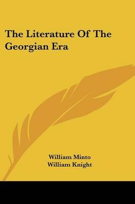 The Literature Of The Georgian Era (Paperback): William Minto