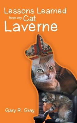 Lessons Learned from My Cat Laverne (Paperback): Gary R Gray
