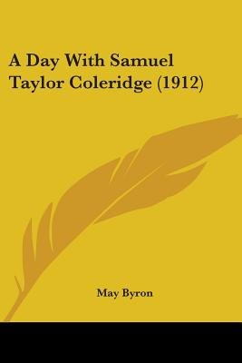 A Day with Samuel Taylor Coleridge (1912) (Paperback): May Byron