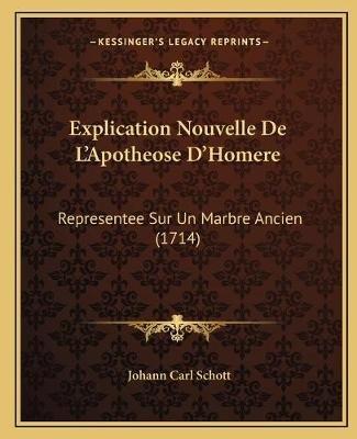 Explication Nouvelle de L'Apotheose D'Homere - Representee Sur Un Marbre Ancien (1714) (French, Paperback): Johann...