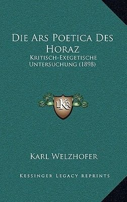 Die Ars Poetica Des Horaz - Kritisch-Exegetische Untersuchung (1898) (German, Hardcover): Karl Welzhofer