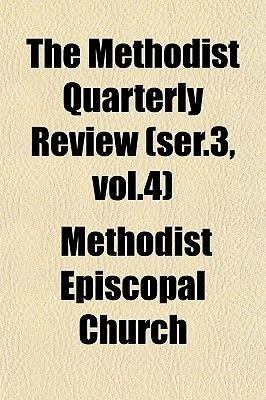 The Methodist Quarterly Review (Ser.3, Vol.4) (Paperback): Methodist Episcopal Church.