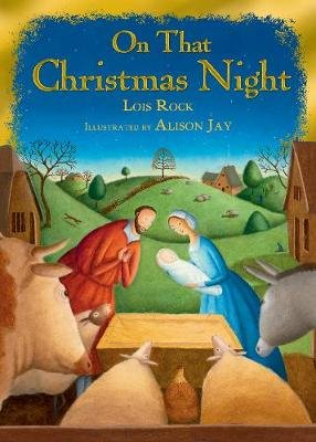 On That Christmas Night (Hardcover): Lois Rock