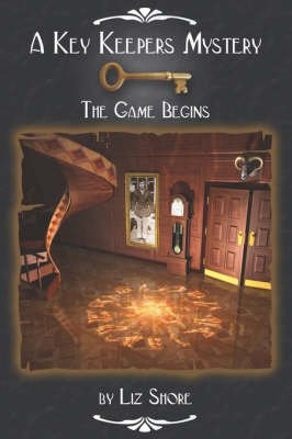 A Key Keepers Mystery - The Game Begins (Paperback): Liz Shore