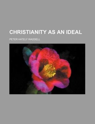 Christianity as an Ideal (Paperback): Peter Hately Waddell