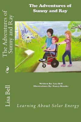 The Adventures of Sunny and Ray - Learning about Solar Energy (Paperback): Lisa M. Bell