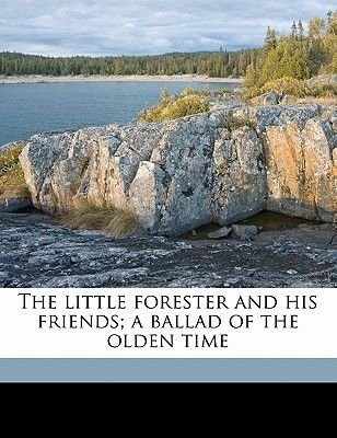 The Little Forester and His Friends; A Ballad of the Olden Time (Paperback): 1797-1884 Sewell
