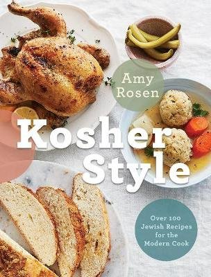 Kosher Style - Over 100 Jewish Recipes for the Modern Cook (Hardcover): Amy Rosen