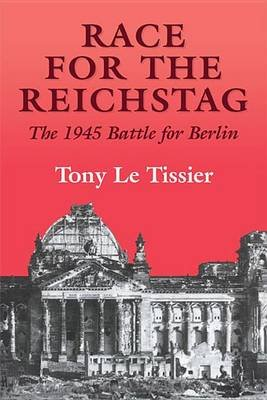 Race for the Reichstag - The 1945 Battle for Berlin (Electronic book text): Tony Le Tissier