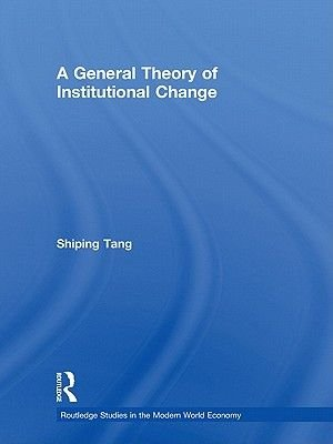 A General Theory of Institutional Change (Electronic book text): Shiping Tang
