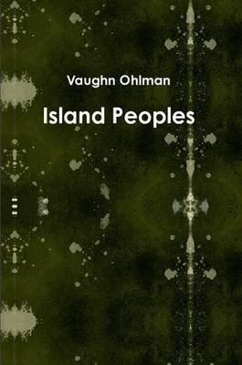 Island Peoples (Paperback): Vaughn Ohlman