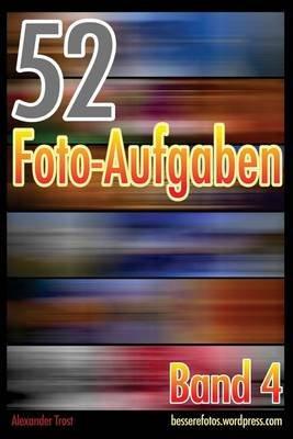 52 Foto-Aufgaben - Band 4 (German, Paperback): Alexander Trost