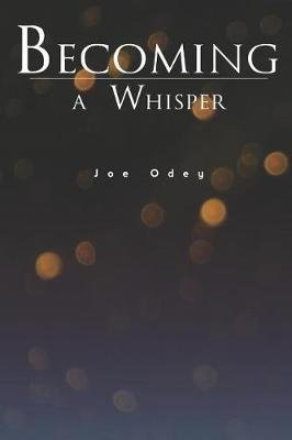 Becoming a Whisper - A Collection of Poems (Paperback): Joe Odey