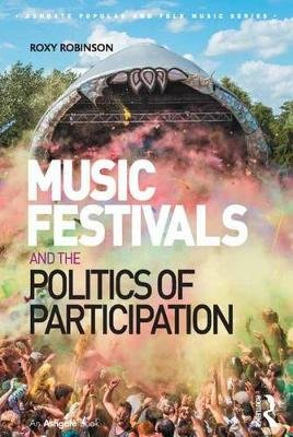 Music Festivals and the Politics of Participation (Electronic book text): Roxy Robinson