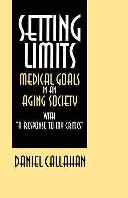 "Setting Limits - Medical Goals in an Aging Society with ""A Response to My Critics"" (Paperback, Reprinted edition): Daniel..."