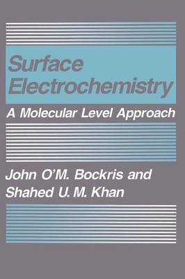 Surface Electrochemistry - A Molecular Level Approach (Hardcover, 1993 ed.): John O'M. Bockris, Shahed U.M. Khan