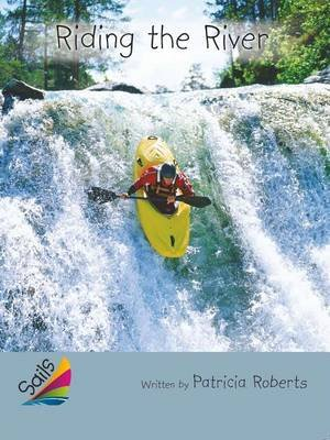 Rigby Reading Sails - Leveled Reader Silver Grades 4-5 Book 9: Riding the River (Paperback): Patricia Roberts