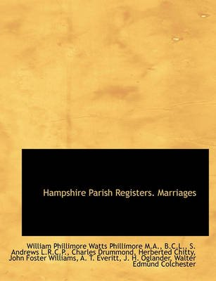 Hampshire Parish Registers. Marriages (Hardcover): W. P. Phillimore, S. Andrews, Charles Drummond