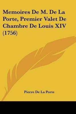 Memoires de M. de La Porte, Premier Valet de Chambre de Louis XIV (1756) (English, French, Paperback): Pierre De La Porte