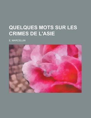 Quelques Mots Sur Les Crimes de L'Asie (Paperback): Us Government, E. Marcellin