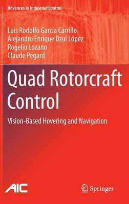 Quad Rotorcraft Control - Vision-Based Hovering and Navigation (Hardcover, 2013 ed.): Luis Rodolfo Garcia Carrillo, Alejandro...