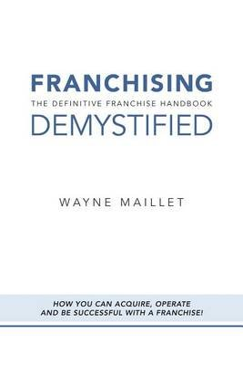 Franchising Demystified (Electronic book text): Wayne Maillet
