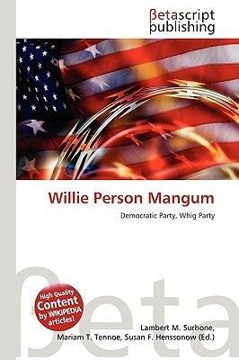 Willie Person Mangum (Paperback): Lambert M. Surhone, Miriam T. Timpledon, Susan F. Marseken