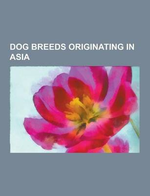 Dog Breeds Originating in Asia - Dog Breeds Originating in Afghanistan, Dog Breeds Originating in Armenia, Dog Breeds...