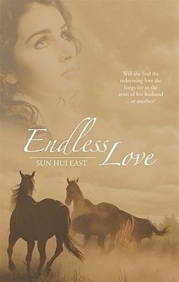 Endless Love - Will She Find the Redeeming Love She Longs for in the Arms of Her Husband or Another? (Paperback): Sun Hui East